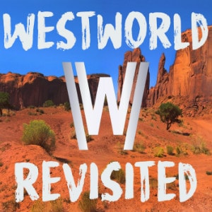Westworld Revisited Thumbnail